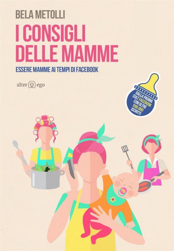 I consigli delle mamme: essere mamme ai tempi di Facebook Book Cover